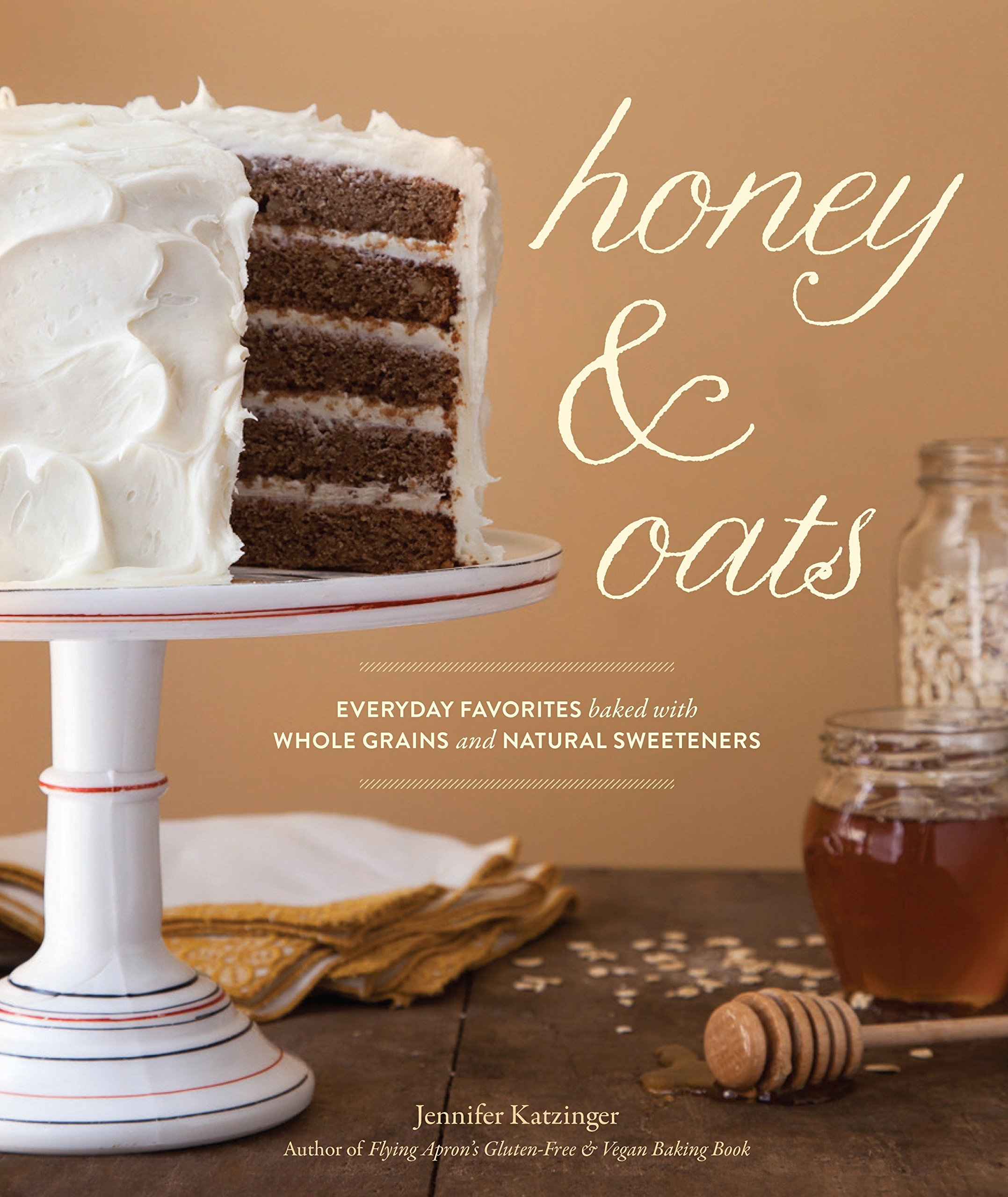 Honey & Oats: Everyday Favorites Baked with Whole Grains and Natural Sweeteners by Sasquatch Books