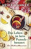 Das Leben ist kein Punschkonzert: Ein Weihnachtsroman (German Edition)