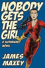Nobody Gets the Girl: A Superhero Novel (WHOOSH! BAM! POW! Book 1) Kindle Edition