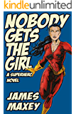 Nobody Gets the Girl: A Superhero Novel (WHOOSH! BAM! POW! Book 1)