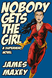 Nobody Gets the Girl: A Superhero Novel (WHOOSH! BAM! POW! Book 1)