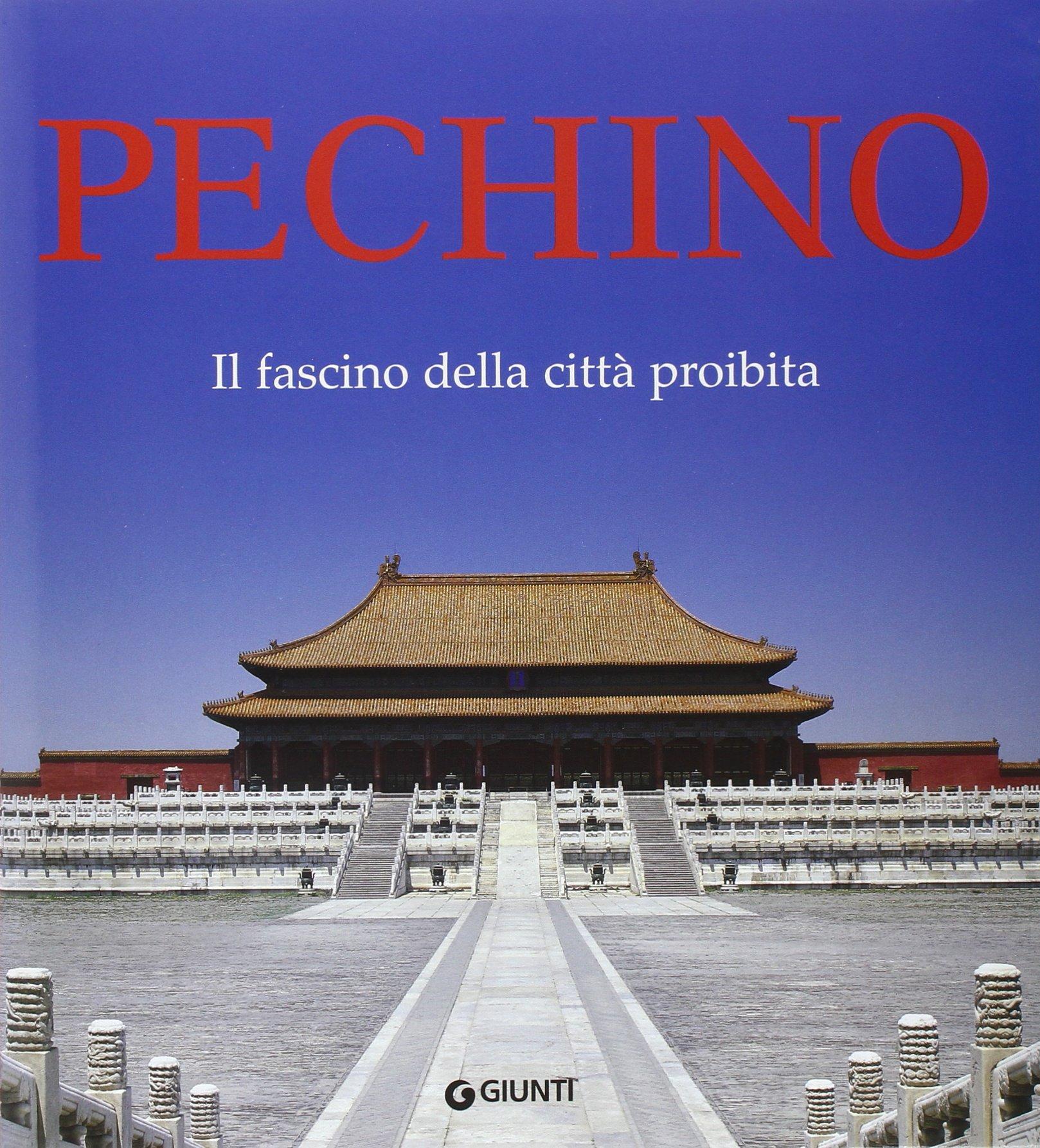 Pechino. Il fascino della città proibita Copertina flessibile – 16 mag 2005 G. Fossi Giunti Editore 8809044290 Cina
