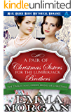 A Pair of Christmas Sisters for the Lumberjack Brothers (The Twelve Mail Order Brides of Christmas Book 12)