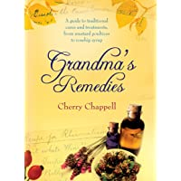 Grandma's Remedies: A Guide to Traditional Cures and Treatments from Mustard Poultices...