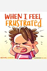 When I Feel Frustrated: (Children's Book About Anger & Frustration Management, Children Books Ages 3 5, Kids Books) (Self-Regulation Skills 6) Kindle Edition