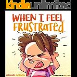 When I Feel Frustrated: (Children's Book About Anger & Frustration Management, Children Books Ages 3 5, Kids Books) (Self-Regulation Skills 6)