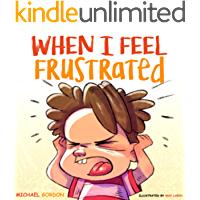 When I Feel Frustrated: (Children's Book About Anger & Frustration Management, Children Books Ages 3 5, Kids Books…