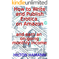 How to write and publish erotica on Amazon and earn an on-going monthly income