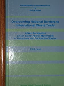Overcoming National Barriers to International Waste Trade:A New Perspective on the Transnational Movement of Hazardous and Radioactive Wastes