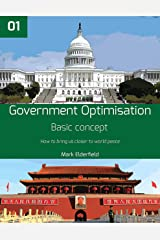 Government Optimisation: BASIC CONCEPT, how to bring us closer to world peace Kindle Edition