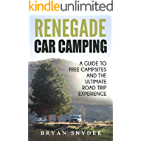 Renegade Car Camping: A Guide to Free Campsites and the Ultimate Road Trip Experience