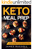 KETO MEAL PREP: 113 Easy 5-Ingredients Keto Recipes Including a 21-Day Keto Meal Plan for Rapid Weight Loss