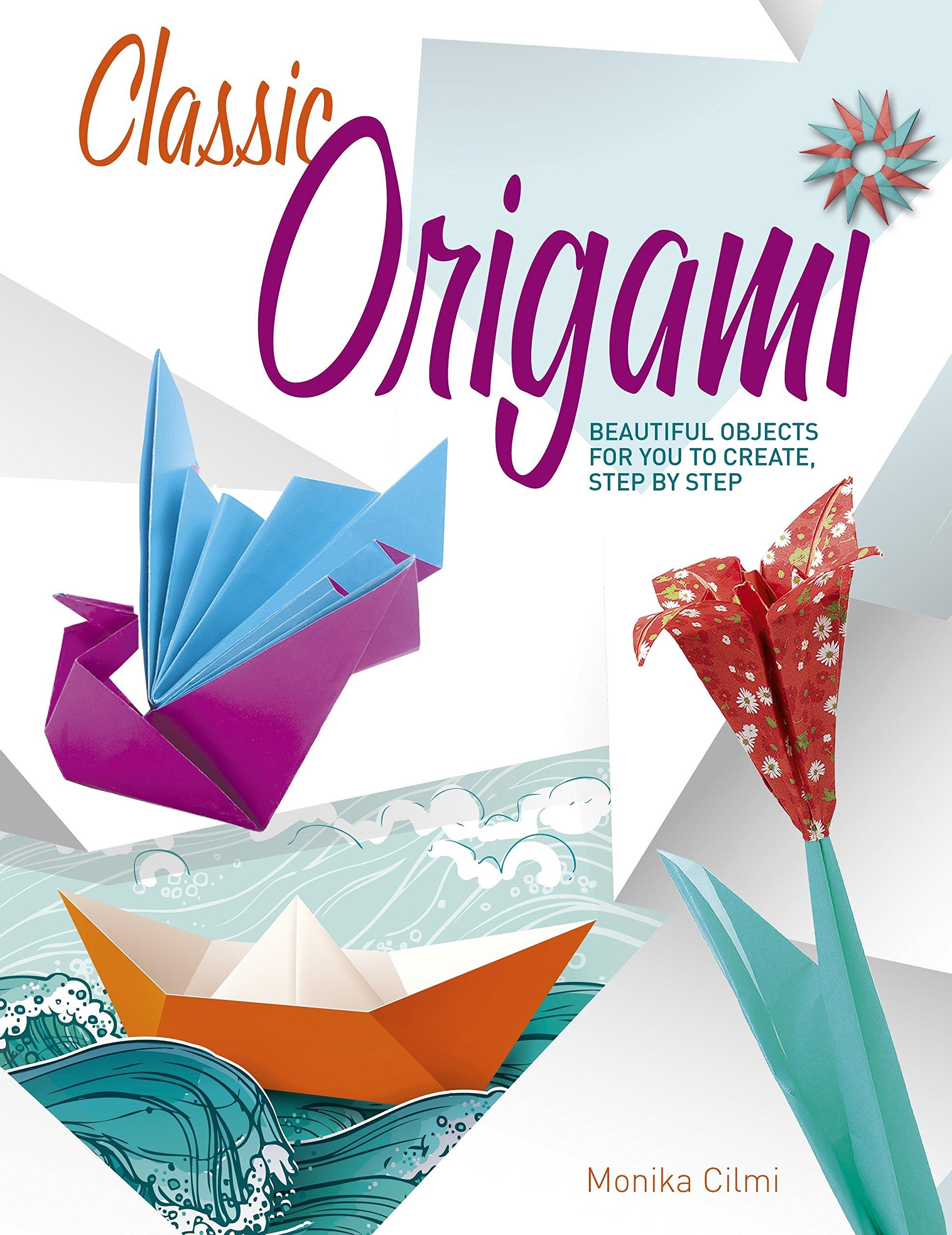 Classic origami beautiful objects for you to create step by step classic origami beautiful objects for you to create step by step monika cilmi 9781784282530 amazon books jeuxipadfo Choice Image