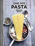 One pot pasta: Recettes de pâtes tout en un