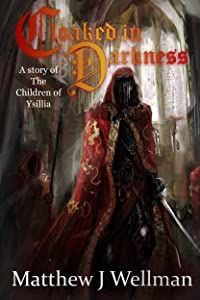 Cloaked in Darkness: A Tale of Magic and Revenge. (Children of Ysillia Book 1)