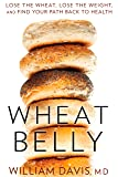 Wheat Belly: Lose the Wheat, Lose the Weight, and