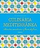 Culinária Mediterrânea. Receitas Saudáveis e Fáceis de Fazer