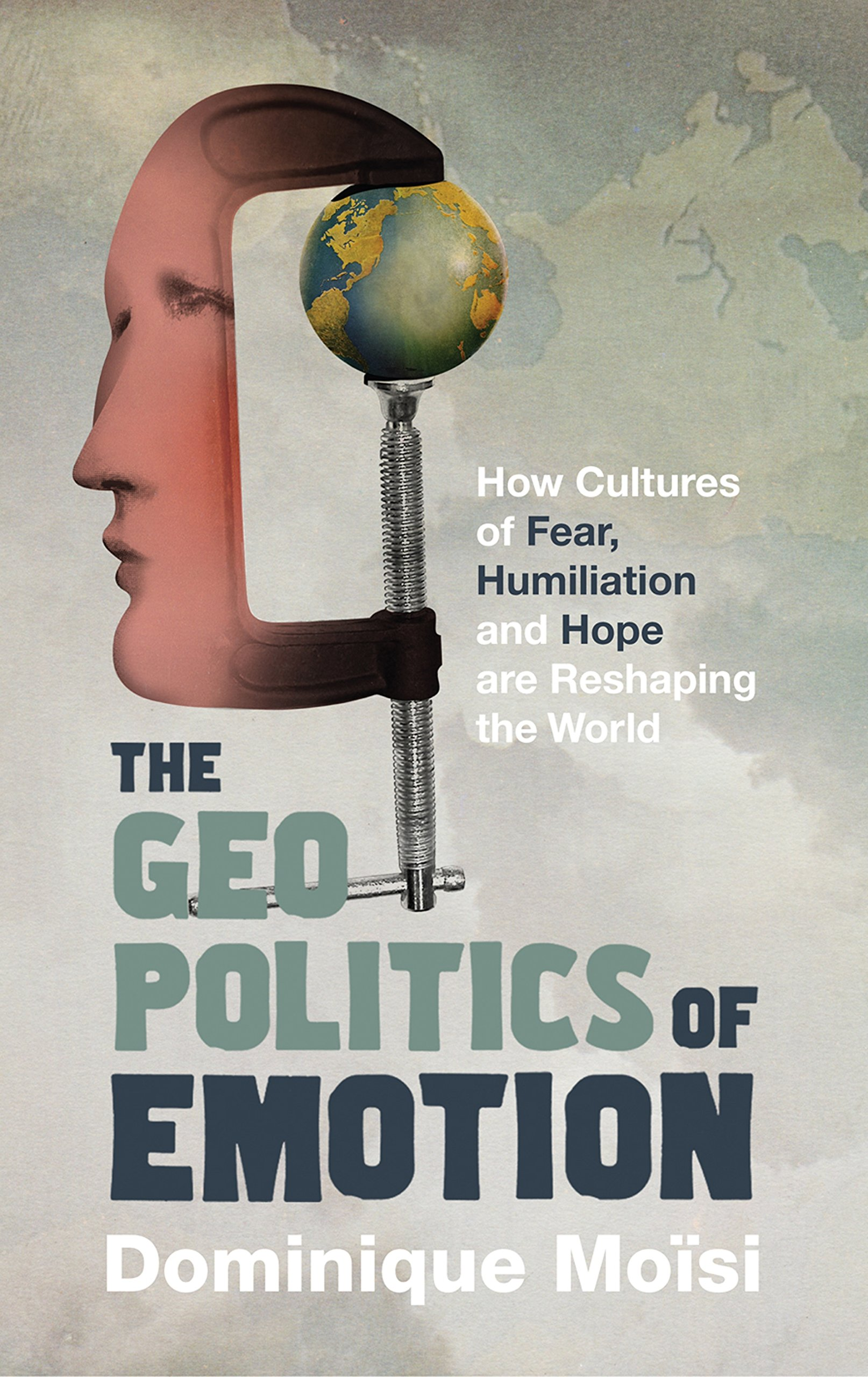 The Geopolitics of Emotion: How Cultures of Fear, Humiliation and Hope Are Reshaping the World PDF