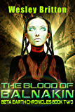 The Blood of Balnakin — The Beta Earth Chronicles: Book Two