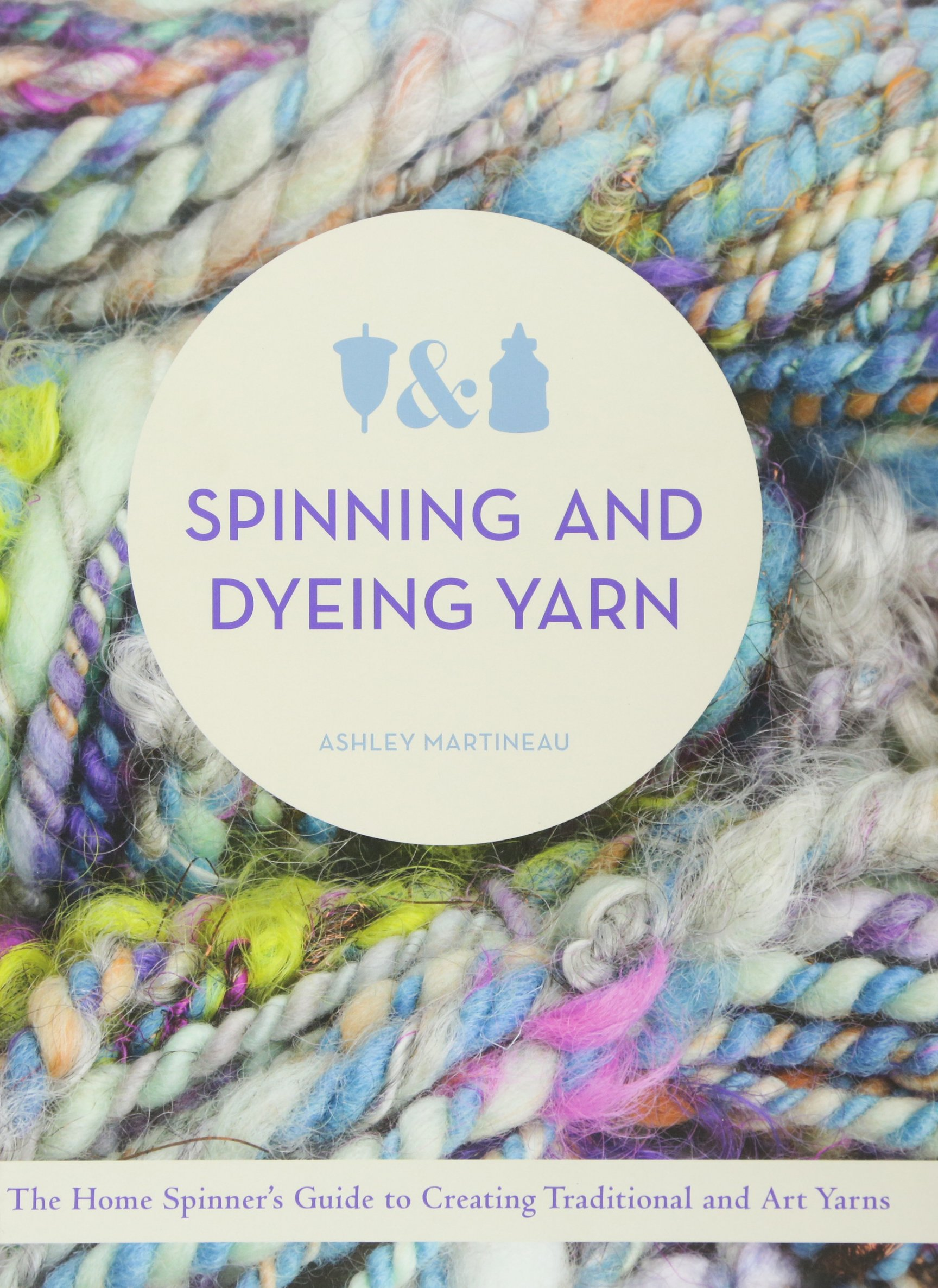 SPINNING & DYEING YARN: Amazon.es: Martineau, Ashley: Libros en ...