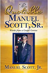 The Quotable Manuel Scott Sr.: Words From A Gospel Genius Kindle Edition
