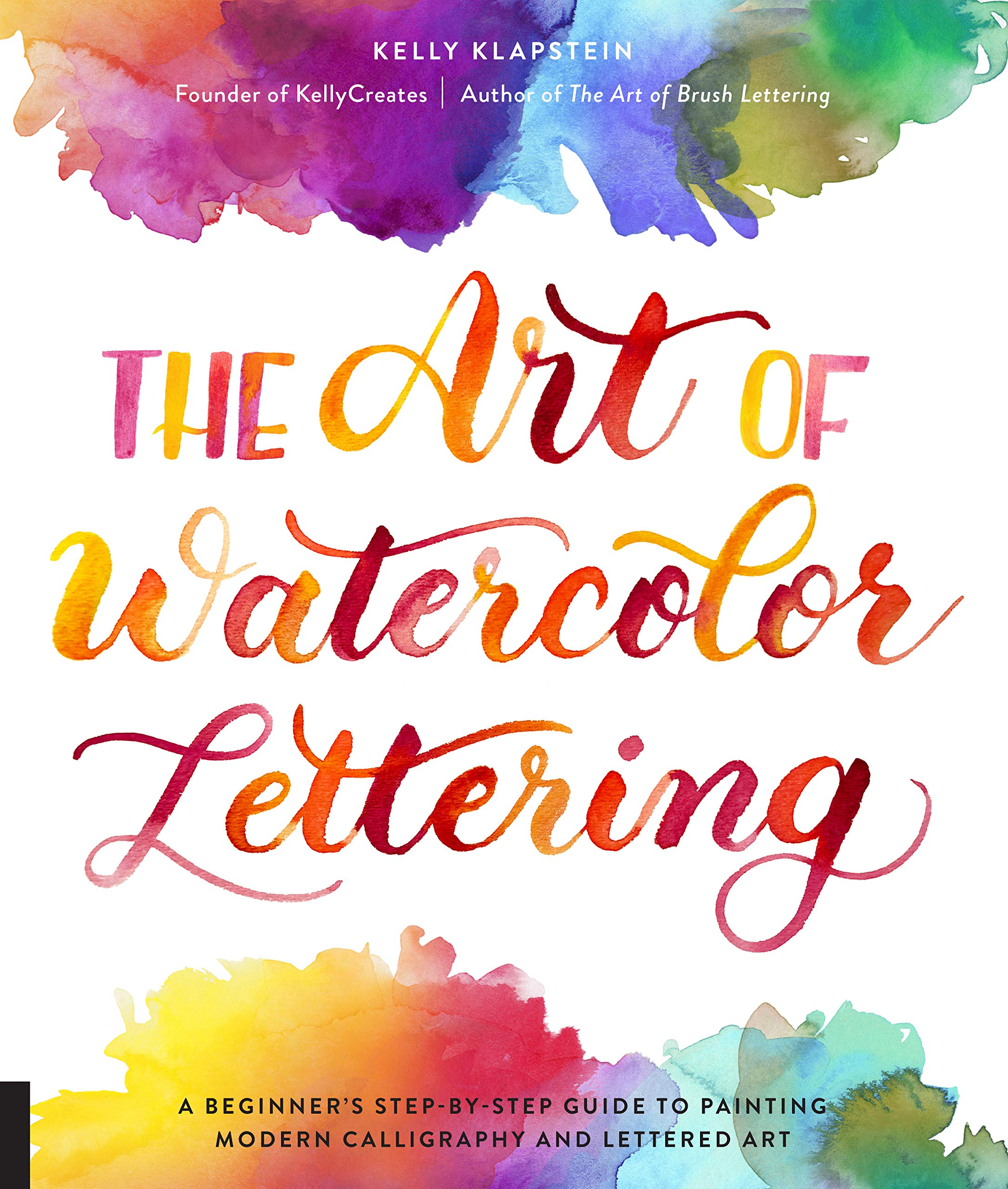 The Art Of Watercolor Lettering  A Beginner's Step By Step Guide To Painting Modern Calligraphy And Lettered Art