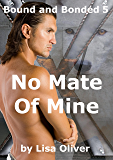 No Mate of Mine (Bound and Bonded Series Book 5)