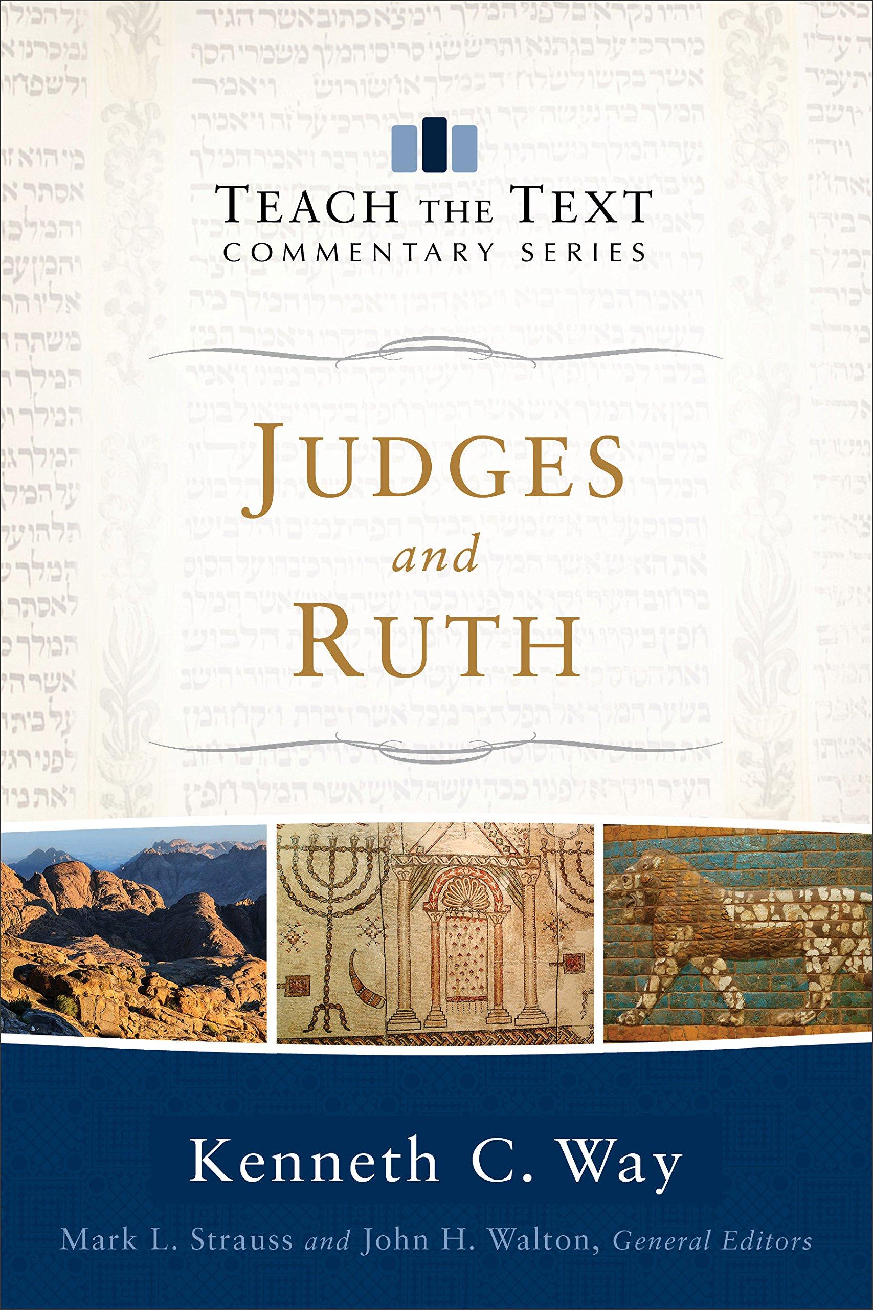 Judges and Ruth (Teach the Text Commentary Series): Kenneth C. Way, Mark  Strauss, John Walton: 9780801092152: Amazon.com: Books