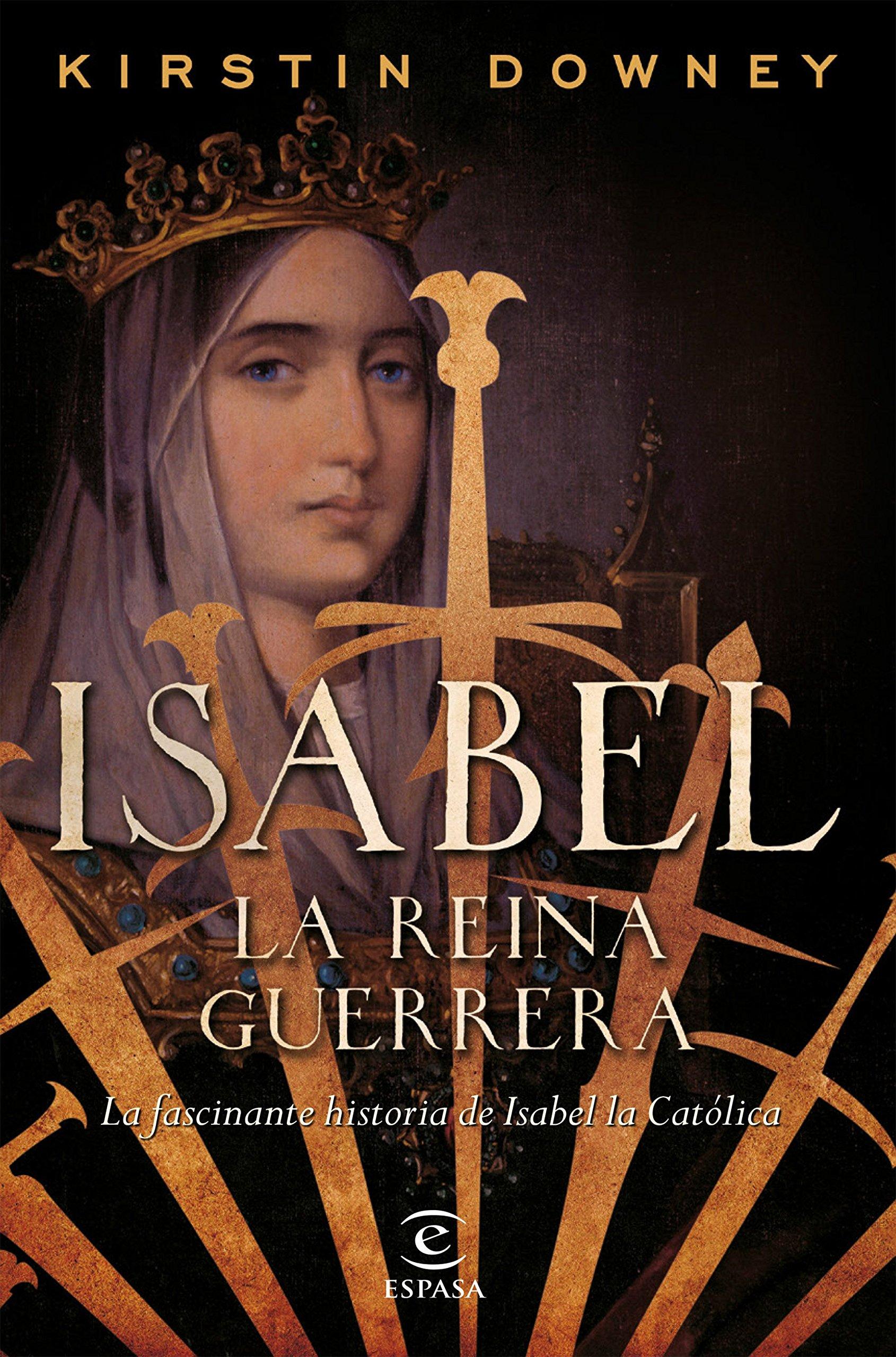Isabel, la reina guerrera: La facinante historia de Isabel la Católica Fuera de colección: Amazon.es: Downey, Kirstin, Torre Olid, Jesús de la: Libros