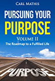 Pursuing Your Purpose Volume II: The Roadmap To A Fulfilled Life (Pursuing Your Purpose  - The Roadmap To A Fulfilled Life Book 2)
