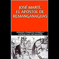 JOSÉ MARTÍ, EL APÓSTOL DE REMANGANAGUAS (Spanish Edition)