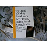 Ordeal of Civility: Freud, Marx, Levi-Strauss, and the Jewish Struggle With Modernity