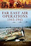 Far East Air Operations 1943-1945 (Despatches from the Front)
