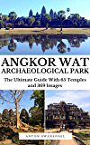 Angkor Wat Archaeological Park: The Ultimate Guide to Exploring Angkor Wat Archaeological Park (Cambodia Book 15)