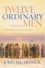 Twelve Ordinary Men Workbook: How the Master Shaped His Disciples for Greatness, and What He Wants to Do with You Kindle Edition