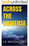 ACROSS THE UNIVERSE: THE BEATLES ALTERNATE HISTORY
