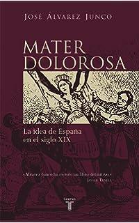 Mater dolorosa: La idea de España en el siglo XIX (Taurus Historia)