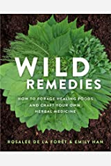 Wild Remedies: How to Forage Healing Foods and Craft Your Own Herbal Medicine Paperback