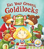 Fairytales Gone Wrong: Eat Your Greens, Goldilocks: A Story About Healthy Eating