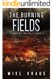 The Burning Fields: Book 5 of the Thrilling Post-Apocalyptic Survival Series: (Surviving the Fall Series - Book 5)