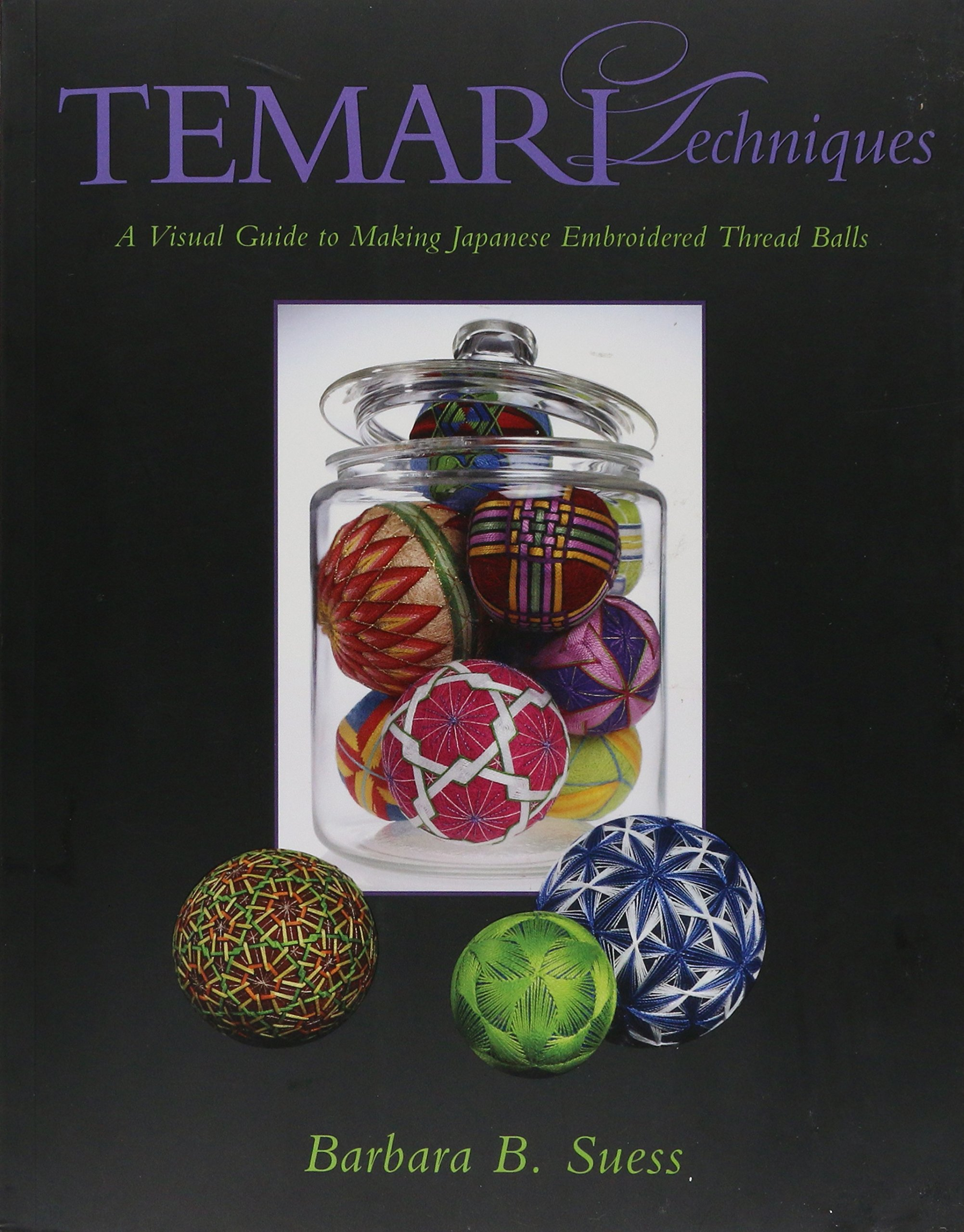 Temari Techniques: A Visual Guide to Making Japanese Embroidered Thread Balls