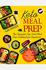 Keto Meal Prep: The Complete Low Carb Meal Prep Cookbook for Beginners. Lose Weight and Live a Healthier Life with Easy Ketogenic Recipes Kindle Edition