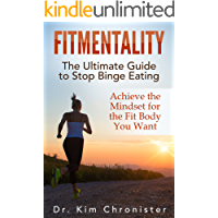 FitMentality: The Ultimate Guide to Stop Binge Eating: Achieve the Mindset for the Fit Body You Want (Binge Eating, Emotional Eating, Binge Eating Disorder, ... Eating, Mindful Eating, Eating Disorder)