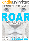 ROAR: Overcome Obstacles in 3 Simple Steps: Neuroscience Secrets of Success Revealed! (English Edition)