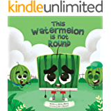 This Watermelon Is Not Round: A fun and cute book about kindness, self-love and anti-bullying for kids aged 3 to 6 (I…