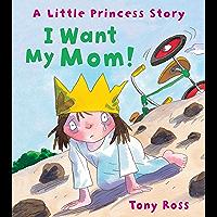 I Want My Mom! (Little Princess)