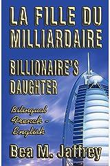 """Billionaire's Daughter - La Fille du Milliardaire - SIDE by SIDE Bilingual Edition - English/French: Édition Bilingue """"Côte à Côte"""" Anglais - Français (French Edition) Kindle Edition"""