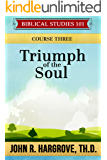 Triumph of the Soul: Course Three (Biblical Studies 101)