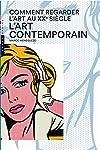 COMMENT REGARDER L'ART AU XXE SIÈCLE : L'ART CONTEMPORAIN