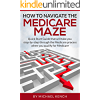 How To Navigate The Medicare Maze: Quick Start Guide that will take you step-by-step through the Medicare process when…